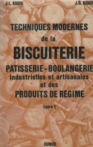 Techniques modernes de la biscuiterie pâtisserie-boulangerie industrielles et artisanales et des produits de régime - Tome I -