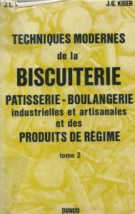 Techniques modernes de la biscuiterie pâtisserie-boulangerie industrielles et artisanales et des produits de régime – Tome II -