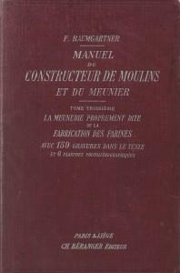 Manuel du constructeur de moulins et du meunier. Tome Troisième. La meunerie proprement dite ou la fabrication des farines